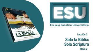 Lección 5 | Solo la Bíblia: Solo Scriptura | Escuela Sabática Universitaria
