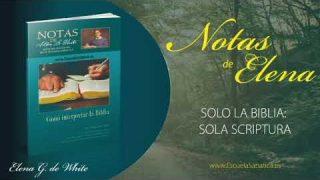 Notas de Elena | Jueves 30 de abril del 2020 | Sola Scriptura y Elena G. de White | Escuela Sabática