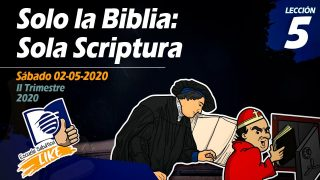 Lección 5 | Solo la Biblia: Sola Scriptura | Escuela Sabática LIKE