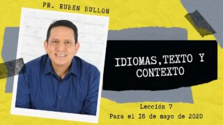 Lección 7 | Idiomas, texto y contexto | Escuela Sabática Pr. Rubén Bullón