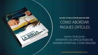 Lección 12 | Jueves 18 de junio del 2020 | Afrontar las dificultades de manera espiritual y con oración | Escuela Sabática Adultos