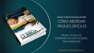 Lección 12 | Martes 16 de junio del 2020 | Afrontar las dificultades con humildad | Escuela Sabática Adultos