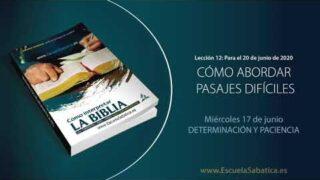 Lección 12 | Miércoles 17 de junio del 2020 | Determinación y paciencia | Escuela Sabática Adultos