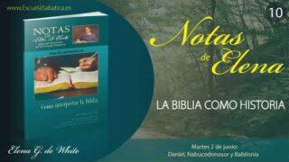 Notas de Elena | Martes 2 de junio del 2020 | Daniel, Nabucodonosor y Babilonia | Escuela Sabática