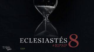 9 de agosto   Resumen: Reavivados por su Palabra   Eclesiastés 8   Pr. Adolfo Suárez