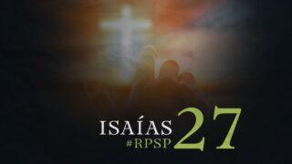 17 de septiembre   Resumen: Reavivados por su Palabra   Isaías 27   Pr. Adolfo Suárez