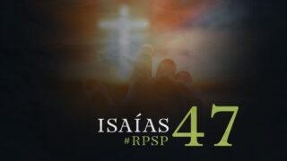 7 de octubre | Resumen: Reavivados por su Palabra | Isaías 47 | Pr. Adolfo Suárez