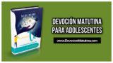 Martes 11 de mayo 2021 | Devoción Matutina para Adolescentes 2021 | Devuélvanle lo impresionante a lo impresionante – 2da. Parte